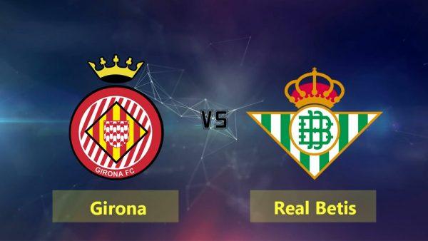 Girona vs Betis, 03h00 ngày 28/9: Giải Vô Địch Tây Ban Nha